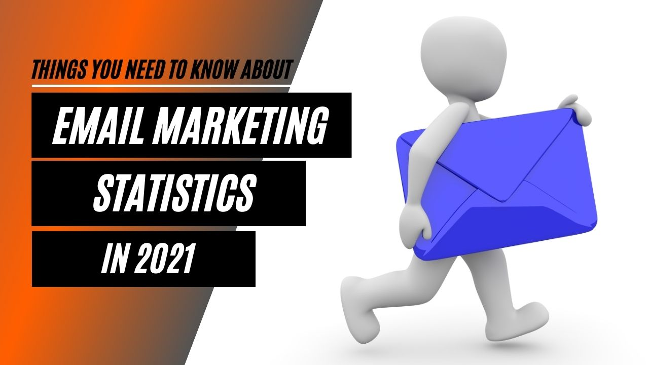 Things You NeedToKnow About Email Marketing Statistics in 2021