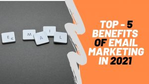 top 5 benefits of email marketing in 2021